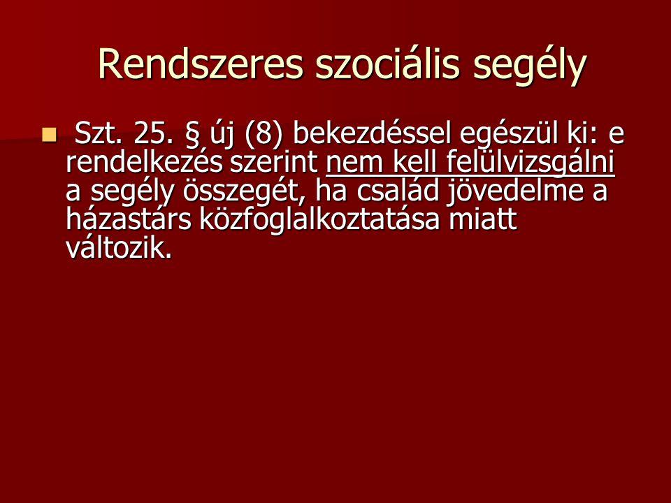 Rendszeres szociális segély Rendszeres szociális segély Szt. 25. § új (8) bekezdéssel egészül ki: e rendelkezés szerint nem kell felülvizsgálni a segé