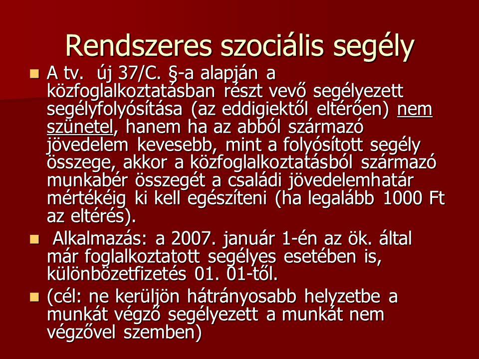 Rendszeres szociális segély A tv. új 37/C. §-a alapján a közfoglalkoztatásban részt vevő segélyezett segélyfolyósítása (az eddigiektől eltérően) nem s