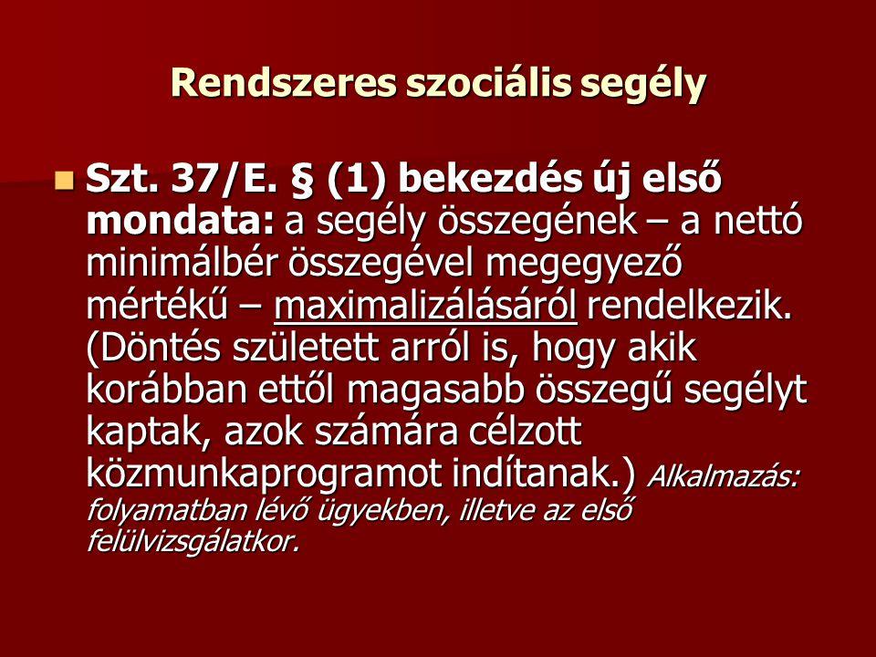 Rendszeres szociális segély Szt. 37/E. § (1) bekezdés új első mondata: a segély összegének – a nettó minimálbér összegével megegyező mértékű – maximal