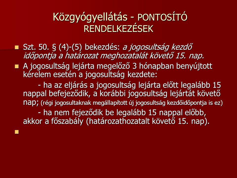 Közgyógyellátás - PONTOSÍTÓ RENDELKEZÉSEK Közgyógyellátás - PONTOSÍTÓ RENDELKEZÉSEK Szt. 50. § (4)-(5) bekezdés: a jogosultság kezdő időpontja a határ