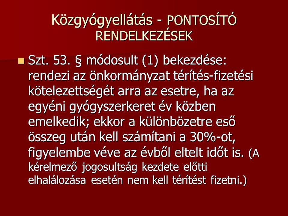 Közgyógyellátás - PONTOSÍTÓ RENDELKEZÉSEK Szt. 53. § módosult (1) bekezdése: rendezi az önkormányzat térítés-fizetési kötelezettségét arra az esetre,
