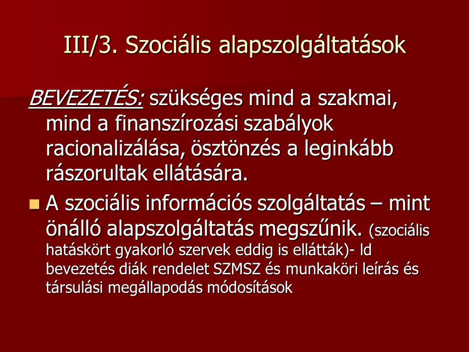 III/3. Szociális alapszolgáltatások BEVEZETÉS: szükséges mind a szakmai, mind a finanszírozási szabályok racionalizálása, ösztönzés a leginkább rászor