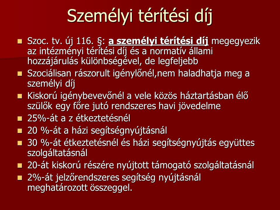 Személyi térítési díj Szoc. tv. új 116. §: a személyi térítési díj megegyezik az intézményi térítési díj és a normatív állami hozzájárulás különbségév