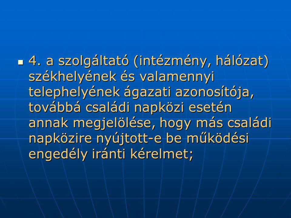Szakhatóságként vannak kijelölve Az illetékes ÁNTSZ kistérségi intézete Az illetékes ÁNTSZ kistérségi intézete - családi napközi, - a Gyvt.