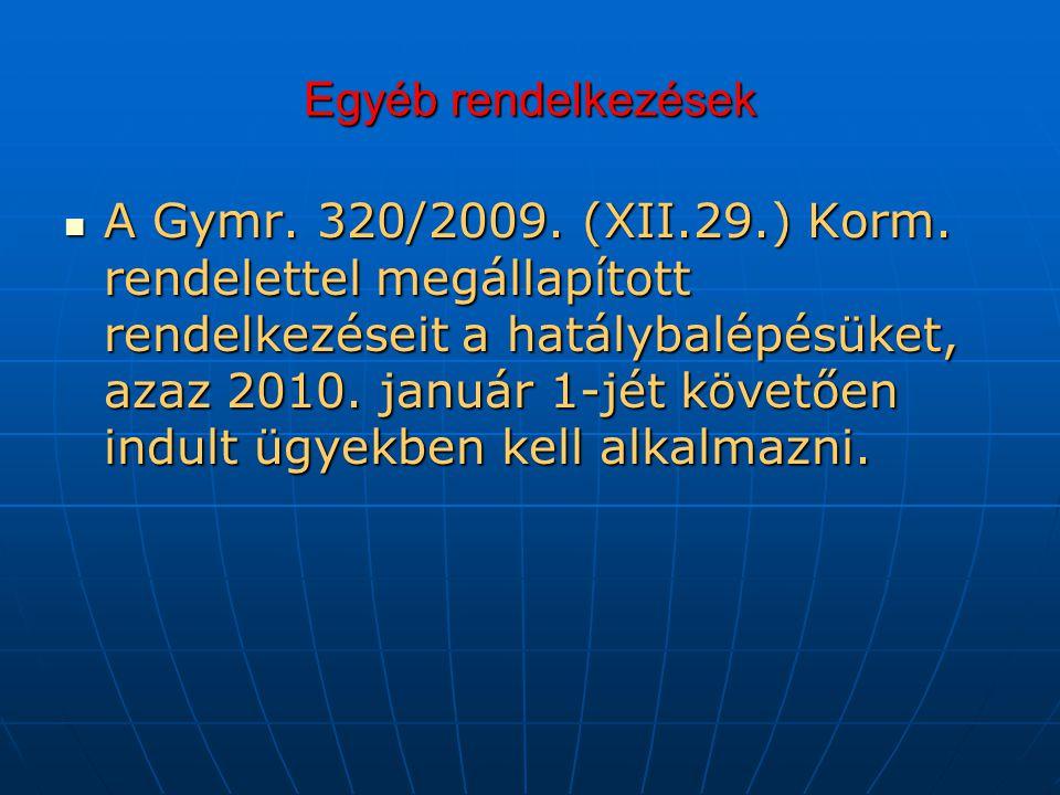 Egyéb rendelkezések A Gymr.320/2009. (XII.29.) Korm.