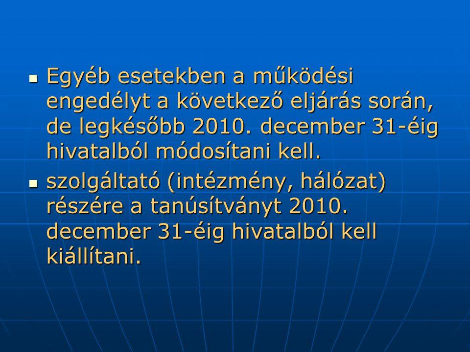 Egyéb esetekben a működési engedélyt a következő eljárás során, de legkésőbb 2010.