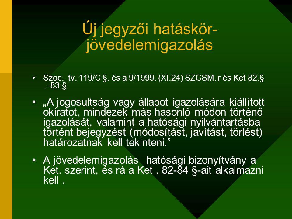 """Új jegyzői hatáskör- jövedelemigazolás Szoc. tv. 119/C §. és a 9/1999. (XI.24) SZCSM. r és Ket 82.§. -83.§ """"A jogosultság vagy állapot igazolására kiá"""