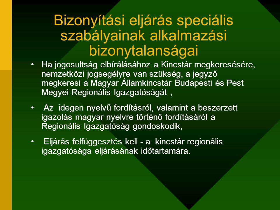 Bizonyítási eljárás speciális szabályainak alkalmazási bizonytalanságai Ha jogosultság elbírálásához a Kincstár megkeresésére, nemzetközi jogsegélyre van szükség, a jegyző megkeresi a Magyar Államkincstár Budapesti és Pest Megyei Regionális Igazgatóságát, Az idegen nyelvű fordításról, valamint a beszerzett igazolás magyar nyelvre történő fordításáról a Regionális Igazgatóság gondoskodik, Eljárás felfüggesztés kell - a kincstár regionális igazgatósága eljárásának időtartamára.