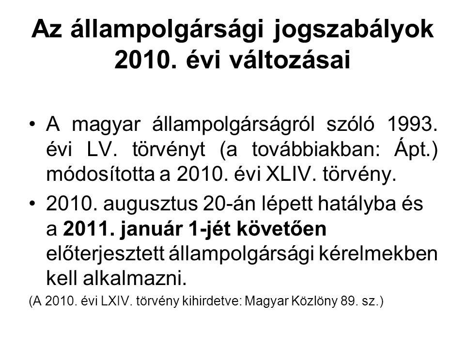 Az állampolgársági jogszabályok 2010. évi változásai A magyar állampolgárságról szóló 1993. évi LV. törvényt (a továbbiakban: Ápt.) módosította a 2010