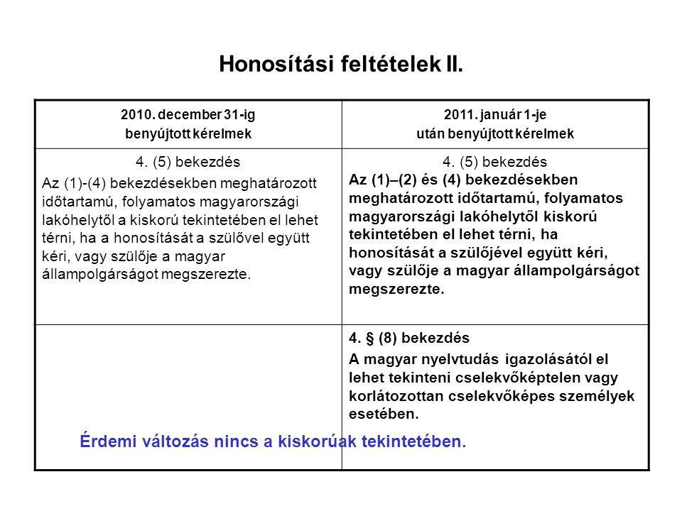 Honosítási feltételek II. 2010. december 31-ig benyújtott kérelmek 2011. január 1-je után benyújtott kérelmek 4. (5) bekezdés Az (1)-(4) bekezdésekben