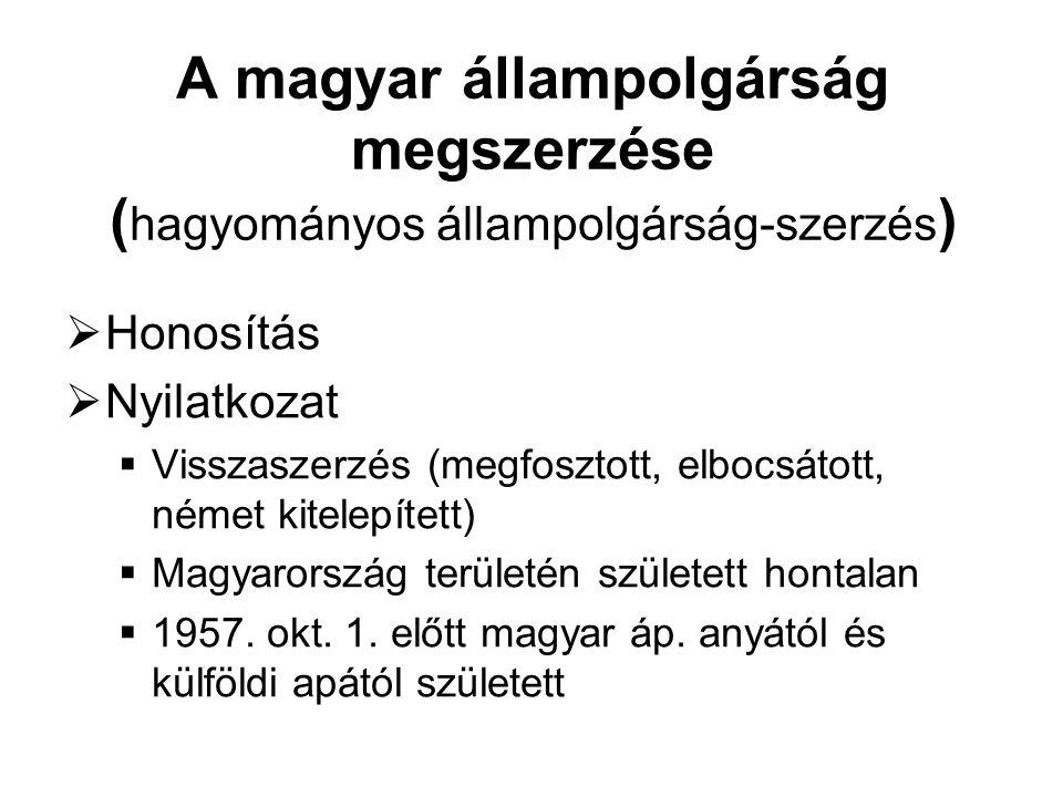 A magyar állampolgárság megszerzése ( hagyományos állampolgárság-szerzés )  Honosítás  Nyilatkozat  Visszaszerzés (megfosztott, elbocsátott, német