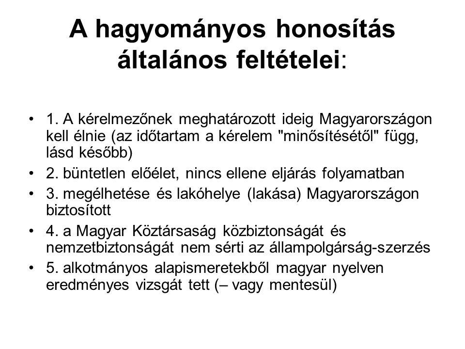 A hagyományos honosítás általános feltételei: 1. A kérelmezőnek meghatározott ideig Magyarországon kell élnie (az időtartam a kérelem