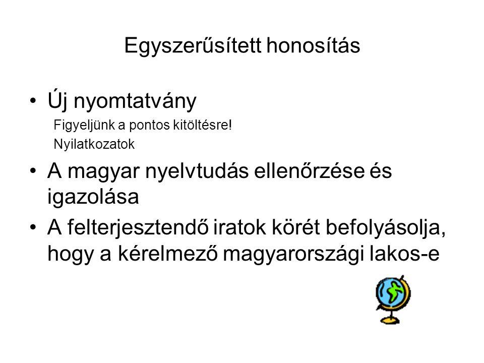 Egyszerűsített honosítás Új nyomtatvány Figyeljünk a pontos kitöltésre! Nyilatkozatok A magyar nyelvtudás ellenőrzése és igazolása A felterjesztendő i