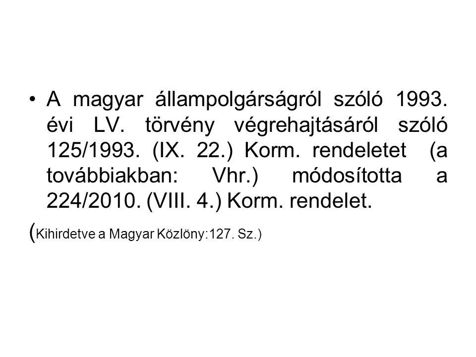 A magyar állampolgárságról szóló 1993. évi LV. törvény végrehajtásáról szóló 125/1993. (IX. 22.) Korm. rendeletet (a továbbiakban: Vhr.) módosította a