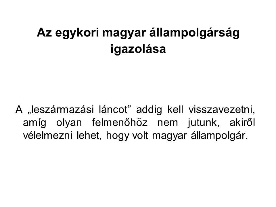 """Az egykori magyar állampolgárság igazolása A """"leszármazási láncot"""" addig kell visszavezetni, amíg olyan felmenőhöz nem jutunk, akiről vélelmezni lehet"""