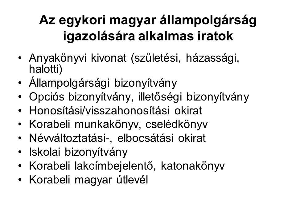 Az egykori magyar állampolgárság igazolására alkalmas iratok Anyakönyvi kivonat (születési, házassági, halotti) Állampolgársági bizonyítvány Opciós bi