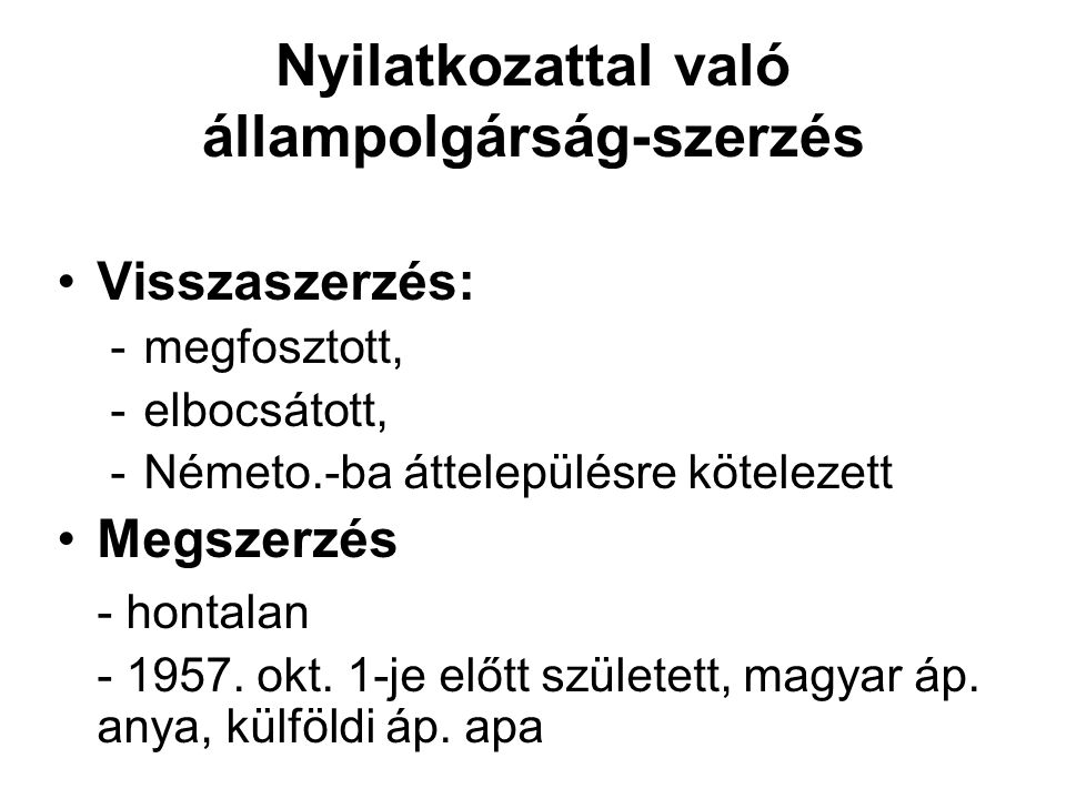 Nyilatkozattal való állampolgárság-szerzés Visszaszerzés: -megfosztott, -elbocsátott, -Németo.-ba áttelepülésre kötelezett Megszerzés - hontalan - 195