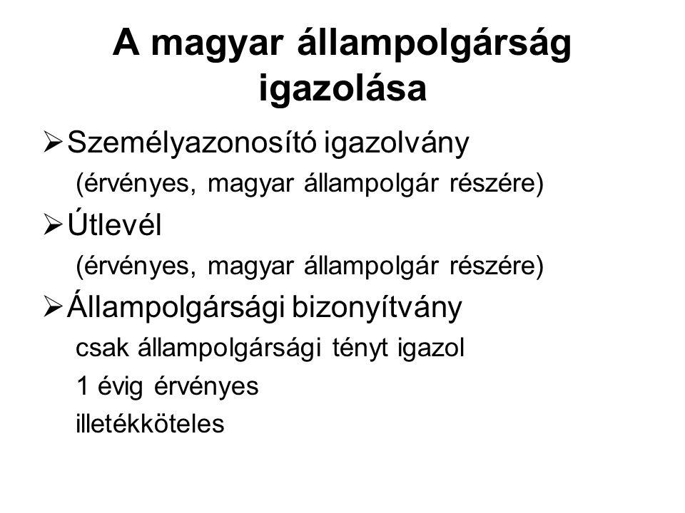 A magyar állampolgárság igazolása  Személyazonosító igazolvány (érvényes, magyar állampolgár részére)  Útlevél (érvényes, magyar állampolgár részére
