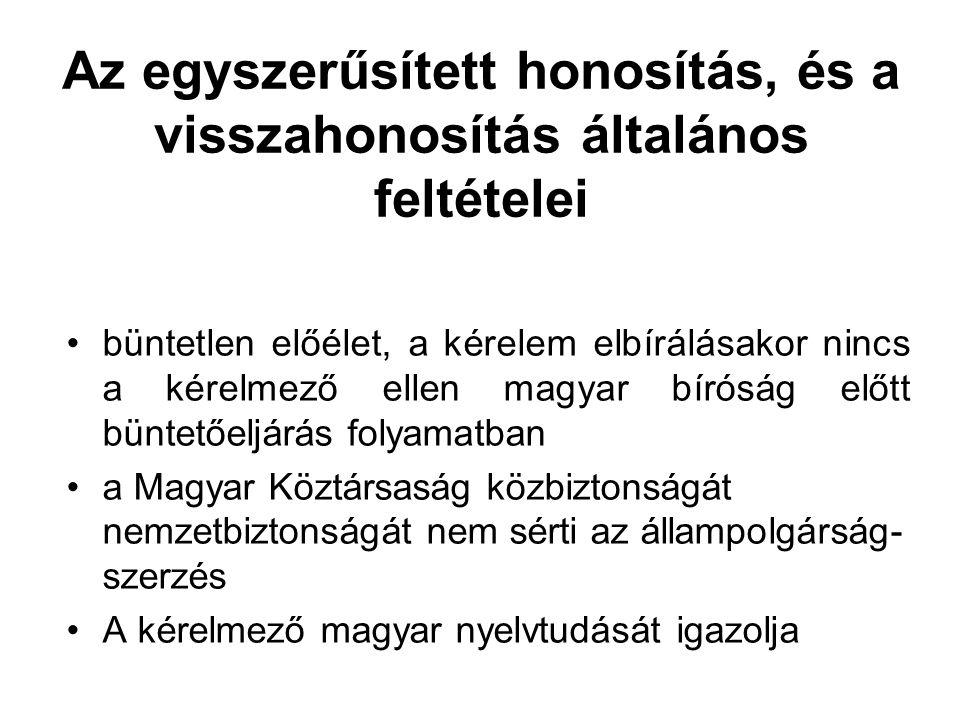 Az egyszerűsített honosítás, és a visszahonosítás általános feltételei büntetlen előélet, a kérelem elbírálásakor nincs a kérelmező ellen magyar bírós
