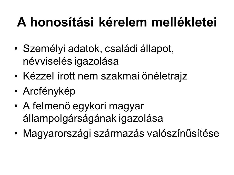 Személyi adatok, családi állapot, névviselés igazolása Kézzel írott nem szakmai önéletrajz Arcfénykép A felmenő egykori magyar állampolgárságának igaz