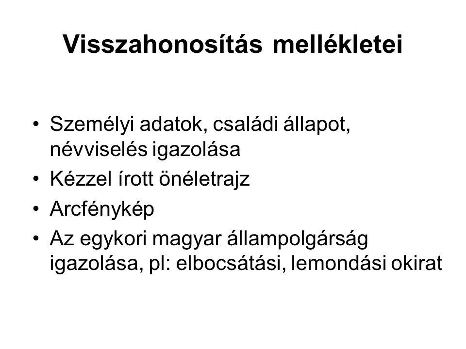 Visszahonosítás mellékletei Személyi adatok, családi állapot, névviselés igazolása Kézzel írott önéletrajz Arcfénykép Az egykori magyar állampolgárság
