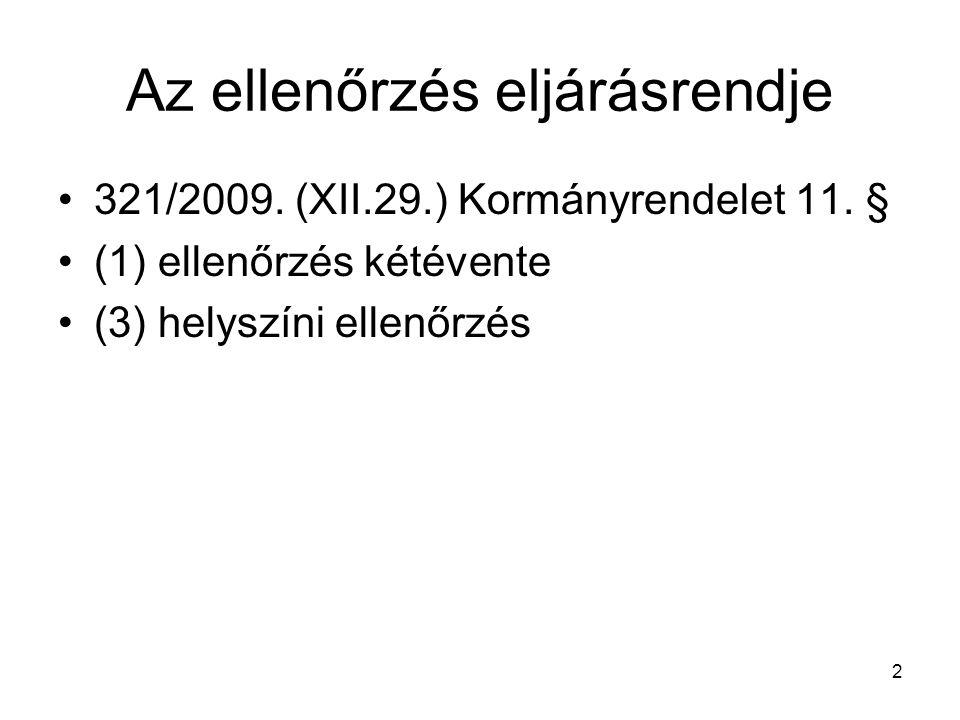 2 Az ellenőrzés eljárásrendje 321/2009. (XII.29.) Kormányrendelet 11. § (1) ellenőrzés kétévente (3) helyszíni ellenőrzés