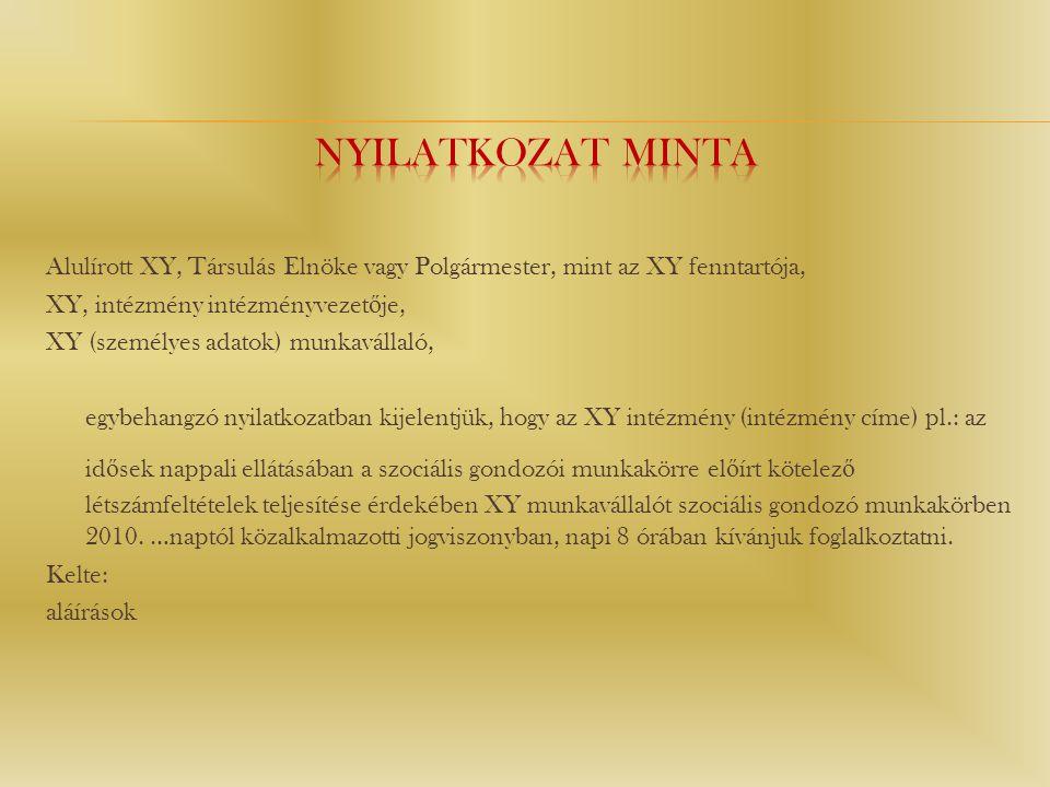 Alulírott XY, Társulás Elnöke vagy Polgármester, mint az XY fenntartója, XY, intézmény intézményvezet ő je, XY (személyes adatok) munkavállaló, egybeh