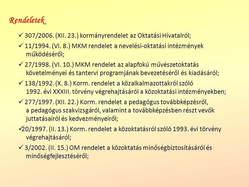 307/2006. (XII. 23.) kormányrendelet az Oktatási Hivatalról; 11/1994. (VI. 8.) MKM rendelet a nevelési-oktatási intézmények működéséről; 27/1998. (VI.