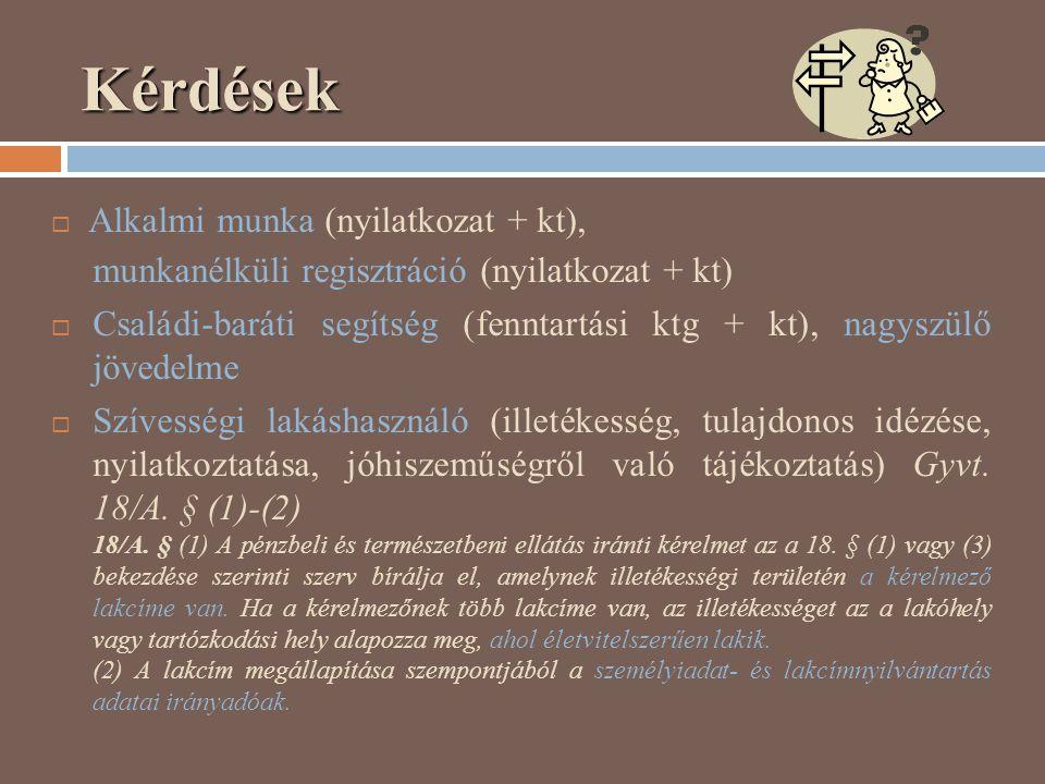 Kérdések  Alkalmi munka (nyilatkozat + kt), munkanélküli regisztráció (nyilatkozat + kt)  Családi-baráti segítség (fenntartási ktg + kt), nagyszülő