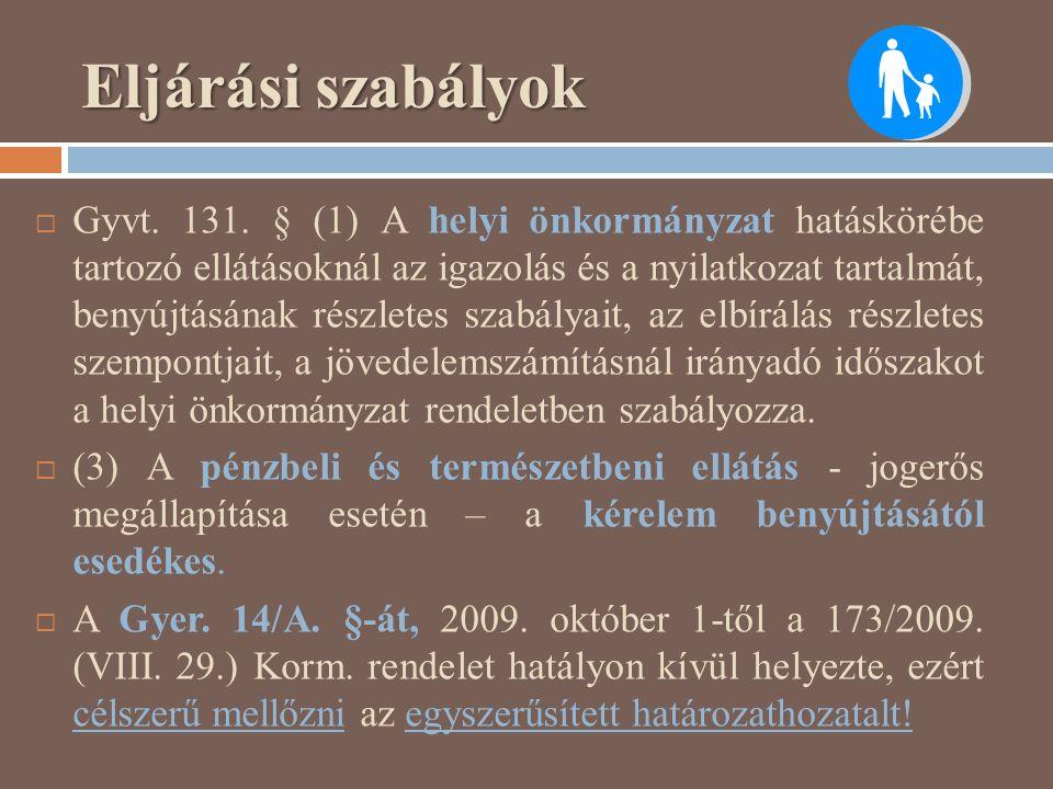 Eljárási szabályok  Gyvt. 131. § (1) A helyi önkormányzat hatáskörébe tartozó ellátásoknál az igazolás és a nyilatkozat tartalmát, benyújtásának rész