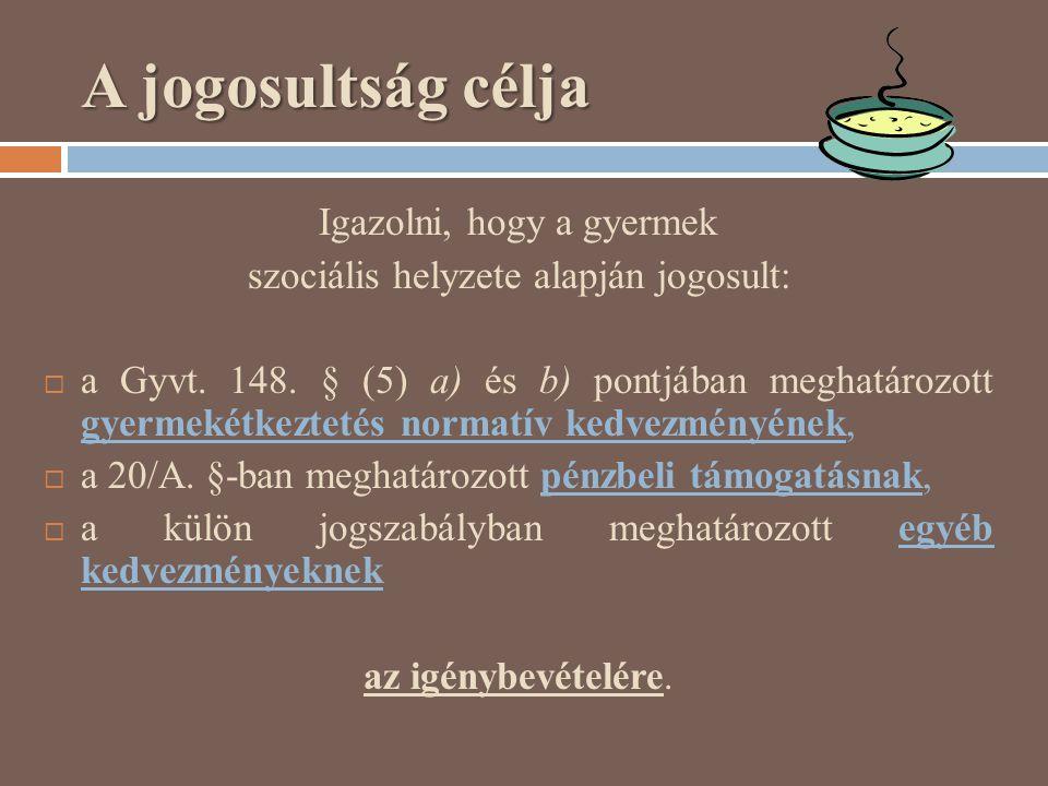 A jogosultság célja Igazolni, hogy a gyermek szociális helyzete alapján jogosult:  a Gyvt. 148. § (5) a) és b) pontjában meghatározott gyermekétkezte