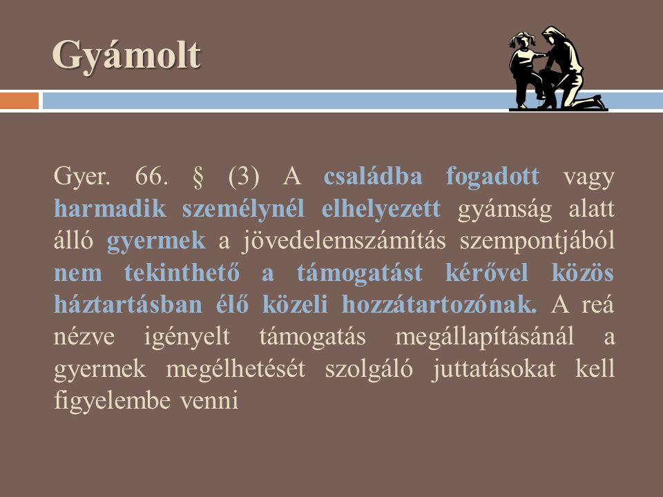Gyámolt Gyer. 66. § (3) A családba fogadott vagy harmadik személynél elhelyezett gyámság alatt álló gyermek a jövedelemszámítás szempontjából nem teki