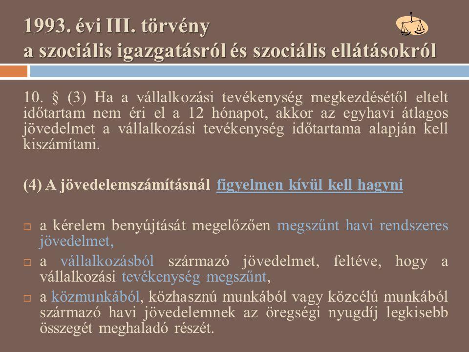1993. évi III. törvény a szociális igazgatásról és szociális ellátásokról 10. § (3) Ha a vállalkozási tevékenység megkezdésétől eltelt időtartam nem é