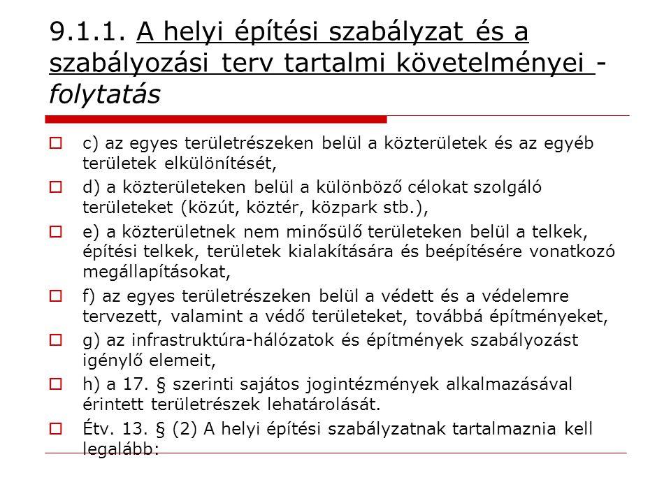 9.1.1. A helyi építési szabályzat és a szabályozási terv tartalmi követelményei - folytatás  c) az egyes területrészeken belül a közterületek és az e