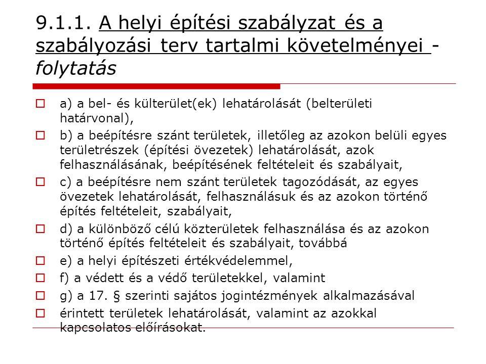 9.1.1. A helyi építési szabályzat és a szabályozási terv tartalmi követelményei - folytatás  a) a bel- és külterület(ek) lehatárolását (belterületi h