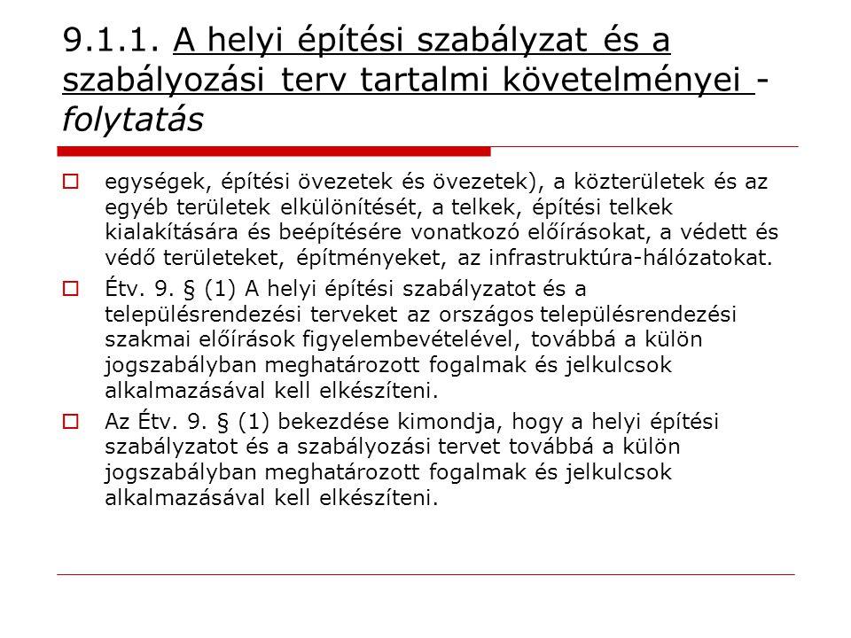9.1.1. A helyi építési szabályzat és a szabályozási terv tartalmi követelményei - folytatás  egységek, építési övezetek és övezetek), a közterületek