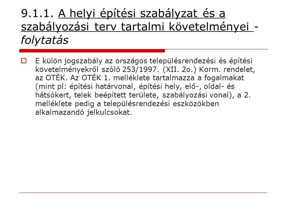 9.1.1. A helyi építési szabályzat és a szabályozási terv tartalmi követelményei - folytatás  E külön jogszabály az országos településrendezési és épí