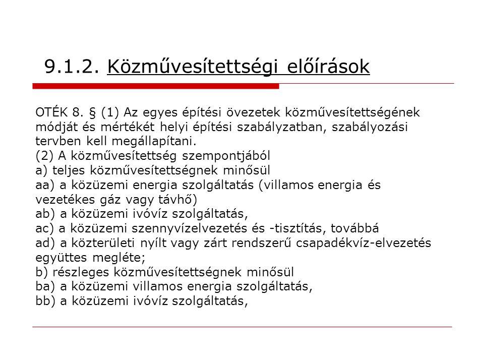 9.1.2. Közművesítettségi előírások OTÉK 8. § (1) Az egyes építési övezetek közművesítettségének módját és mértékét helyi építési szabályzatban, szabál