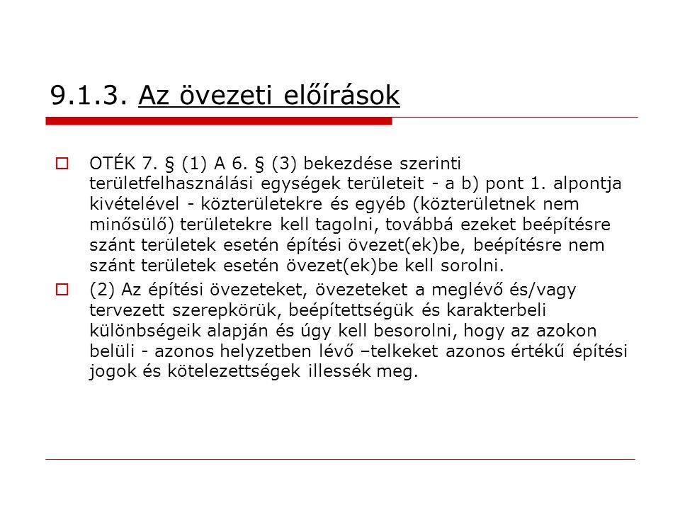 9.1.3. Az övezeti előírások  OTÉK 7. § (1) A 6. § (3) bekezdése szerinti területfelhasználási egységek területeit - a b) pont 1. alpontja kivételével