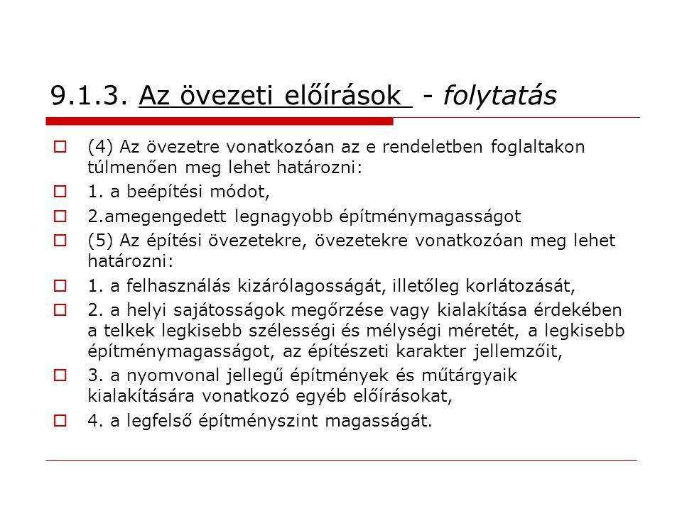 9.1.3. Az övezeti előírások - folytatás  (4) Az övezetre vonatkozóan az e rendeletben foglaltakon túlmenően meg lehet határozni:  1. a beépítési mód