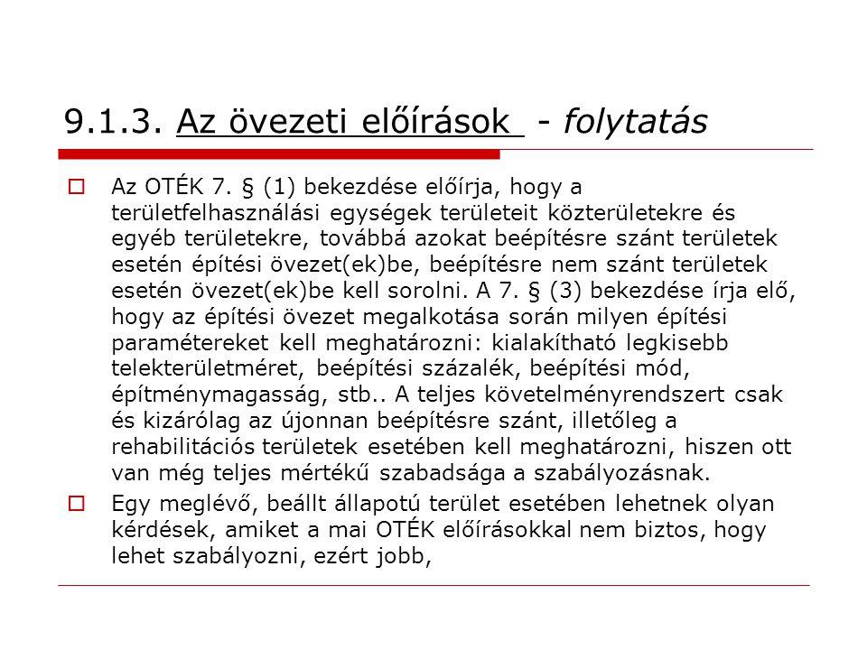 9.1.3. Az övezeti előírások - folytatás  Az OTÉK 7. § (1) bekezdése előírja, hogy a területfelhasználási egységek területeit közterületekre és egyéb