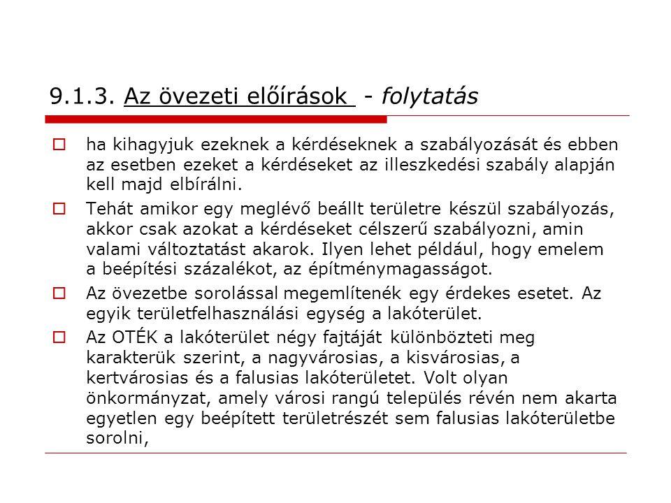 9.1.3. Az övezeti előírások - folytatás  ha kihagyjuk ezeknek a kérdéseknek a szabályozását és ebben az esetben ezeket a kérdéseket az illeszkedési s