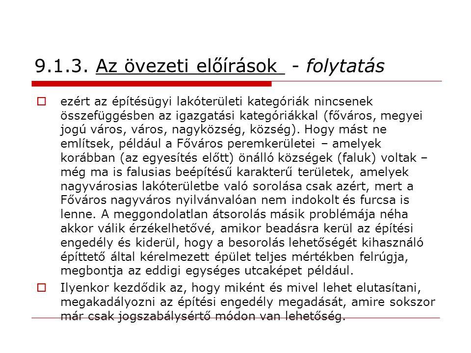 9.1.3. Az övezeti előírások - folytatás  ezért az építésügyi lakóterületi kategóriák nincsenek összefüggésben az igazgatási kategóriákkal (főváros, m