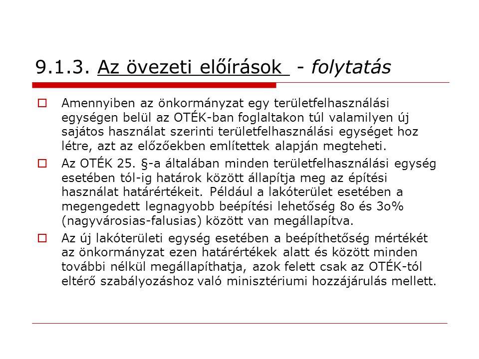 9.1.3. Az övezeti előírások - folytatás  Amennyiben az önkormányzat egy területfelhasználási egységen belül az OTÉK-ban foglaltakon túl valamilyen új