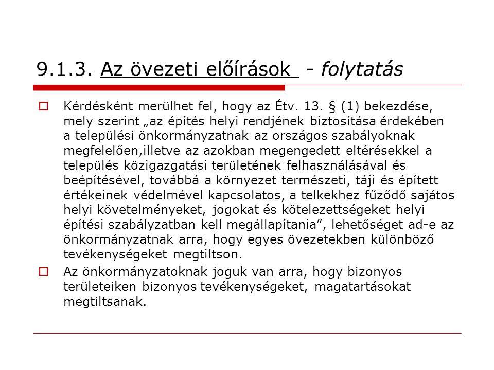 """9.1.3. Az övezeti előírások - folytatás  Kérdésként merülhet fel, hogy az Étv. 13. § (1) bekezdése, mely szerint """"az építés helyi rendjének biztosítá"""