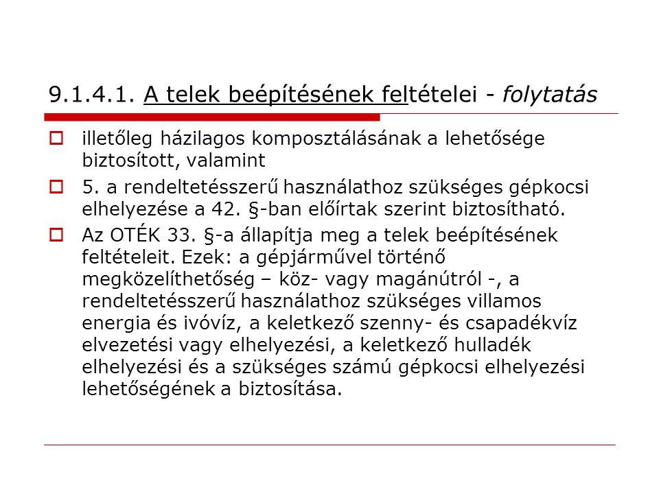 9.1.4.1. A telek beépítésének feltételei - folytatás  illetőleg házilagos komposztálásának a lehetősége biztosított, valamint  5. a rendeltetésszerű
