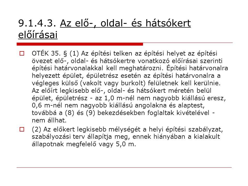9.1.4.3. Az elő-, oldal- és hátsókert előírásai  OTÉK 35. § (1) Az építési telken az építési helyet az építési övezet elő-, oldal- és hátsókertre von