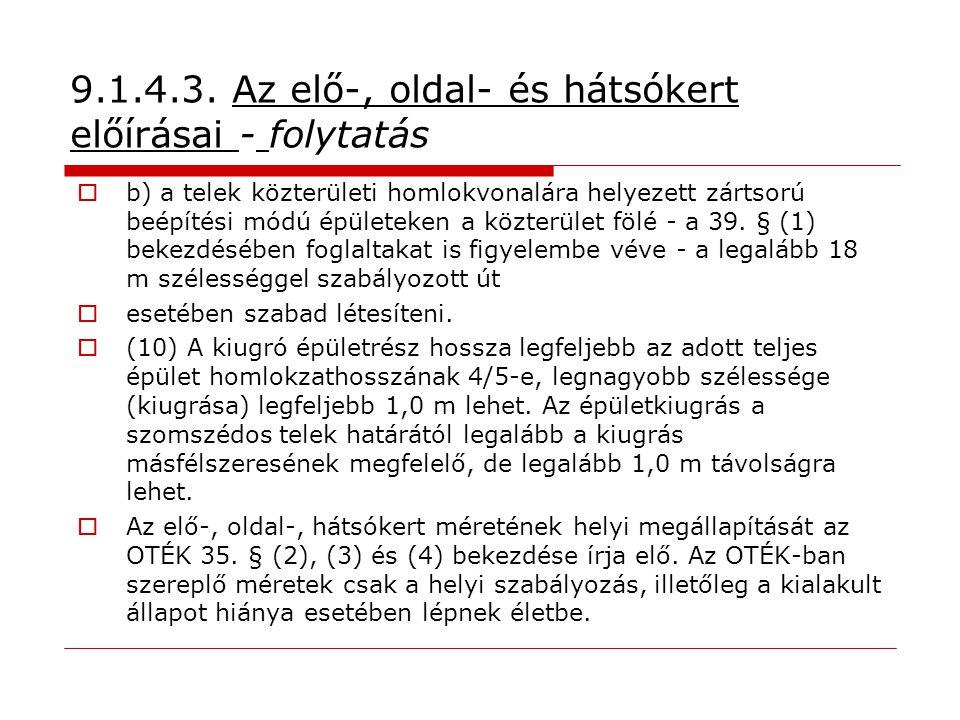 9.1.4.3. Az elő-, oldal- és hátsókert előírásai - folytatás  b) a telek közterületi homlokvonalára helyezett zártsorú beépítési módú épületeken a köz