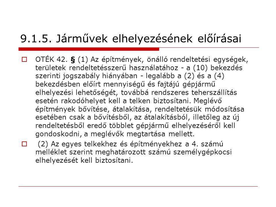 9.1.5. Járművek elhelyezésének előírásai  OTÉK 42. § (1) Az építmények, önálló rendeltetési egységek, területek rendeltetésszerű használatához - a (1