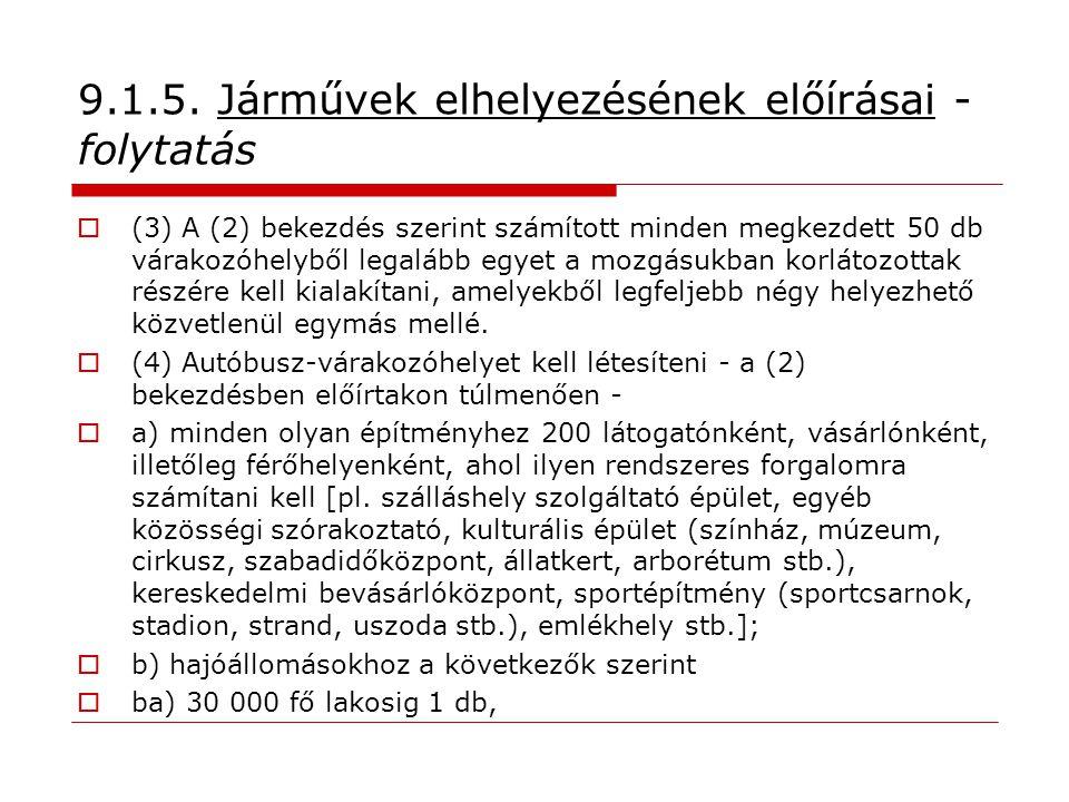 9.1.5. Járművek elhelyezésének előírásai - folytatás  (3) A (2) bekezdés szerint számított minden megkezdett 50 db várakozóhelyből legalább egyet a m